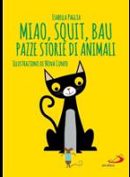 Miao, squit, bau. Pazze storie di animali